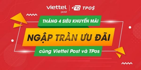 """""""Tháng 4 Siêu Khuyến Mãi - Ngập Tràn Ưu Đãi"""" cùng Viettel Post và TPos"""